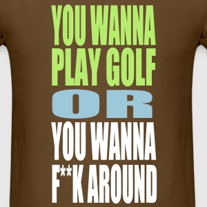 WANNA PLAY GOLF T-Shirts - Men's T-Shirt