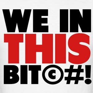 We In This Bit©#! T-Shirts - Men's T-Shirt