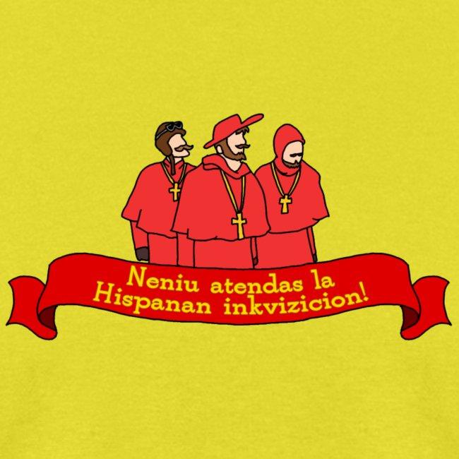 Neniu atendas la Hispanan inkivizicion! (Masculine)