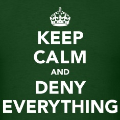Keep Calm And Deny Everything T-Shirts