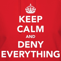 Keep Calm And Deny Everything Hoodies