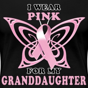 I Wear Pink for my Granddaughter T-Shirts - Women's Premium T-Shirt