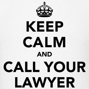 Keep Calm And Call Your Lawyer T-Shirts - Men's T-Shirt