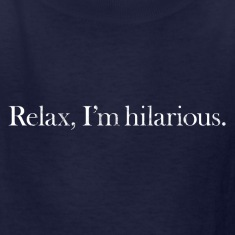 RELAX, I'M HILARIOUS Kids' Shirts