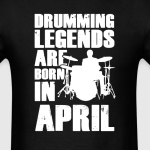 Drumming Legends Are Born In  April T-Shirt T-Shirts - Men's T-Shirt