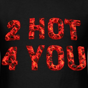 Too hot for you 04 2017 B T-Shirts - Men's T-Shirt