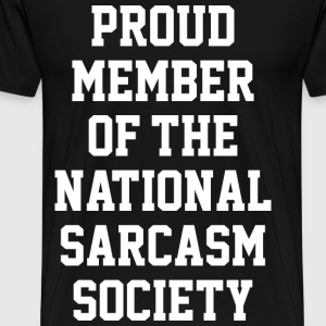 PROUD MEMBER OF THE NATIONAL SARCASM SOCIETY - Men's Premium T-Shirt