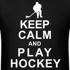 KEEP CALM and PLAY HOCKEY