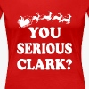 YOU SERIOUS CLARK 2 - Women's Premium T-Shirt