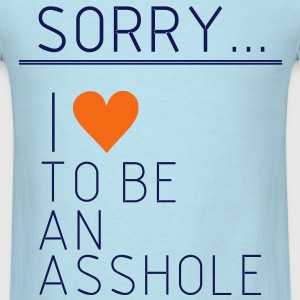 Sorry i love to be a asshole, asshole, idiot,funny T-Shirts - Men's T-Shirt