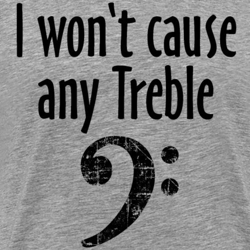 I won't cause any Treble Bass Design