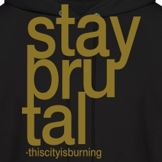 stay brutal, this city is burning