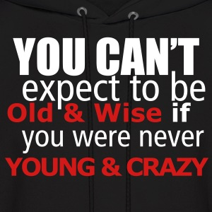 you can't expect to be old and wise, if you were never young and crazy - Men's Hoodie