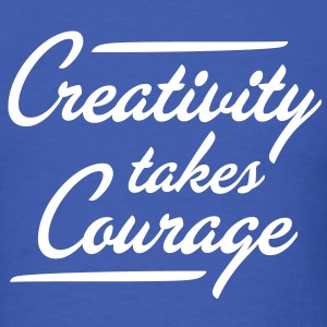 Creativity Takes Courage - Men's T-Shirt