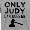 Only Judy can Judge me - Men's Premium T-Shirt