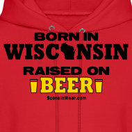 Design ~ Born in Wisconsin  Raised on Beer
