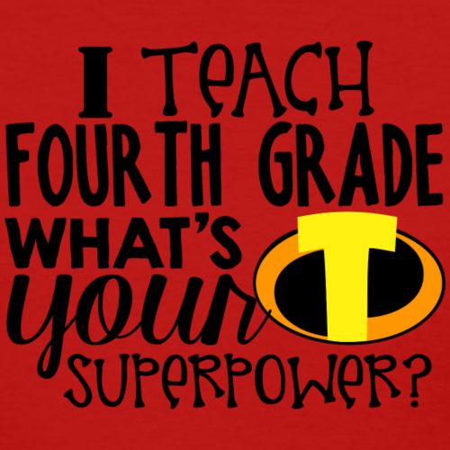 I Teach Fourth Grade What's Your Superpower