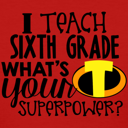 I Teach Sixth Grade What's Your Superpower
