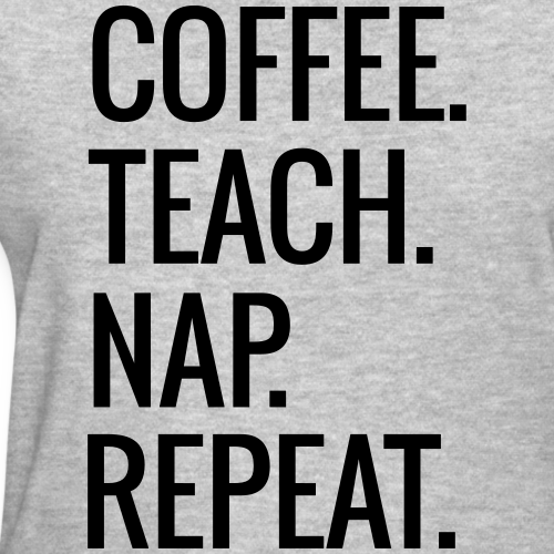 Coffee. Teach. Nap. Repeat.