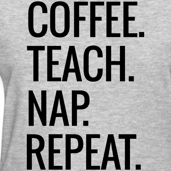 Coffee. Teach. Nap. Repeat