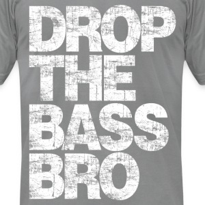 DROP THE BASS BRO (YES BRO!) T-Shirts - Men's T-Shirt by American Apparel