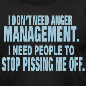 I DON'T NEED ANGER MANAGEMENT. T-Shirts - Men's T-Shirt by American Apparel