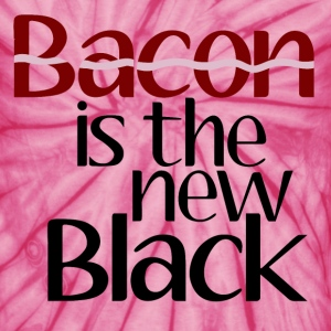 Bacon Is The New Black T-Shirts - Unisex Tie Dye T-Shirt
