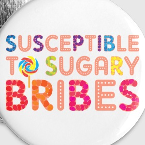 Sugary Bribes Buttons - Large Buttons
