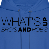 Design ~ What's Up Bro's and Hoes?