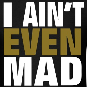 I AIN'T EVEN MAD T-Shirts - Men's T-Shirt