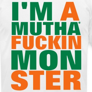 I'M A MUTHAFUCKIN MONSTER T-Shirts - Men's T-Shirt by American Apparel