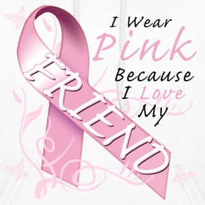 I Wear Pink Because I Love My Friend Hoodies - Women's Hoodie