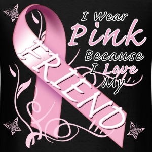 I Wear Pink Because I Love My Friend T-Shirts - Men's T-Shirt