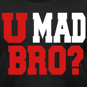 U MAD BRO? T-Shirts - Men's T-Shirt by American Apparel