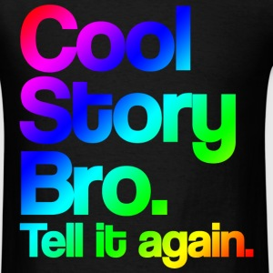 Cool Story Bro Tell It Again Cool Rainbow Design T-Shirts - Men's T-Shirt