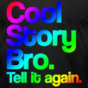 Cool Story Bro Tell It Again Cool Rainbow Design T-Shirts - Men's T-Shirt by American Apparel