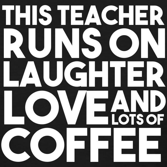 This Teacher Runs on Love Laughter and Coffee