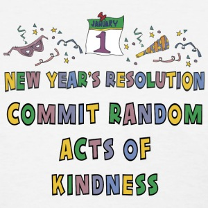 New Year's Resolution Commit Random Acts of Kindness T-Shirt - Women's T-Shirt