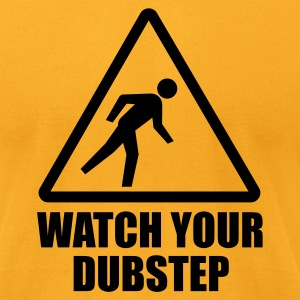 Watch your Dubstep T-Shirts - Men's T-Shirt by American Apparel
