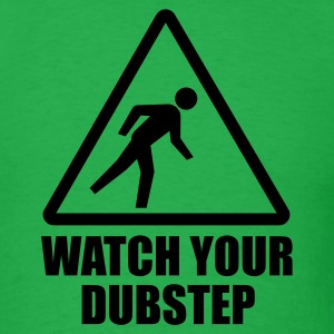 Watch your Dubstep T-Shirts - Men's T-Shirt