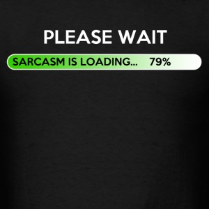 Please Wait Sarcasm Loading - Men's T-Shirt