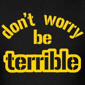 Don't Worry Be Terrible