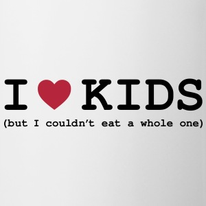 I Love Kids - But I Couldn't Eat a Whole One Bottles & Mugs - Coffee/Tea Mug