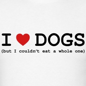I Love Dogs - But I Couldn't Eat a Whole One T-Shirts - Men's T-Shirt