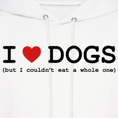I Love Dogs - But I Couldn't Eat a Whole One Hoodies