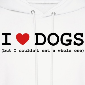 I Love Dogs - But I Couldn't Eat a Whole One Hoodies - Men's Hoodie