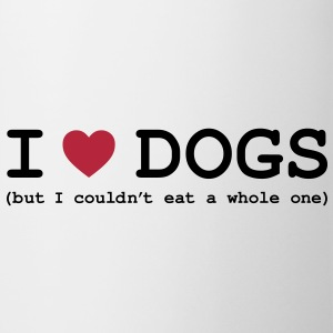I Love Dogs - But I Couldn't Eat a Whole One Bottles & Mugs - Coffee/Tea Mug