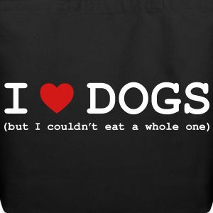 I Love Dogs - But I Couldn't Eat a Whole One Bags  - Eco-Friendly Cotton Tote