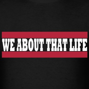 We About That Life T-Shirts - Men's T-Shirt
