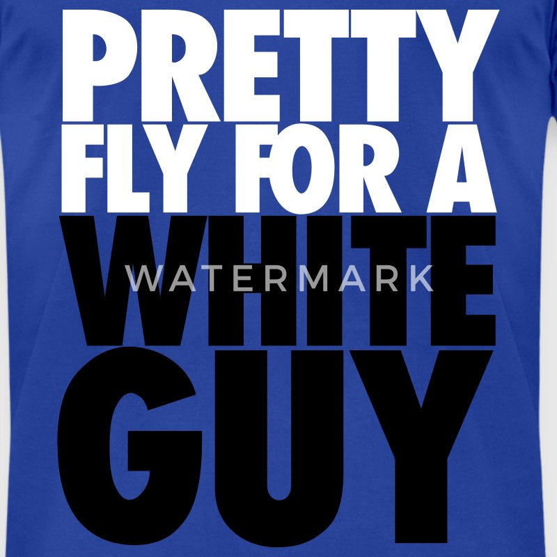 Pretty Fly for a White Guy - Men's T-Shirt by American Apparel